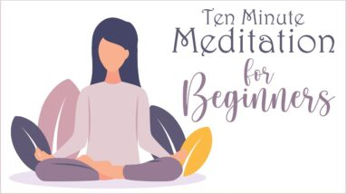 10 Minute Meditation for Beginners