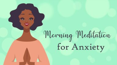 10 Minute Morning Meditation for Anxiety (guided meditation)