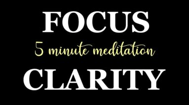 5 Minute Meditation for Increasing Focus & Clarity (guided visualisation)