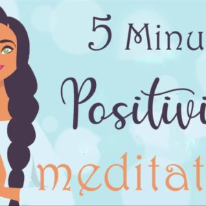 5 Minute Positivity Meditation