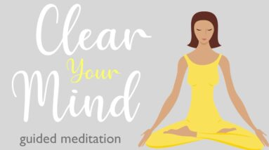 A Ten Minute Guided Meditation to Clear Your Mind