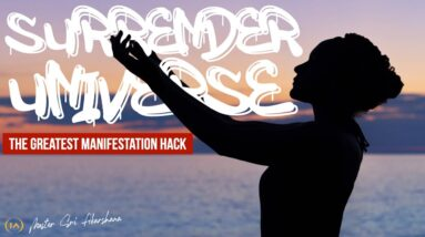 Surrender What You Want to Give The Universe What it Needs | The Greatest Manifestation Hack