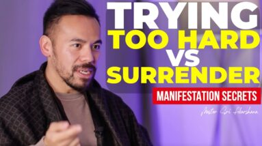 Are You Trying too Hard? FORCE vs SURRENDER | Manifestation Secrets [Awaken Your Consciousness]
