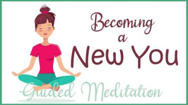 Becoming a New You (10 Minute Guided Meditation)