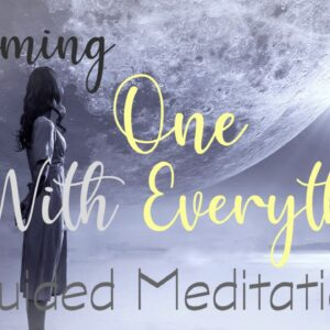 Becoming One with Everything ~10 Minute Guided Meditation