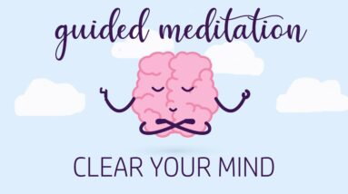 Clear Your Mind From Overthinking (Guided Meditation)