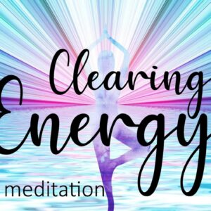 Clearing & Cleansing Your Energy ~ Guided 10 Minute Meditation