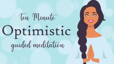 Feel More Optimistic ( Ten Minute Guided Meditation ) Positive Thinking