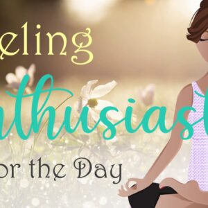 Feeling Enthusiastic for the Day ~ 10 Minute Morning Guided Meditation