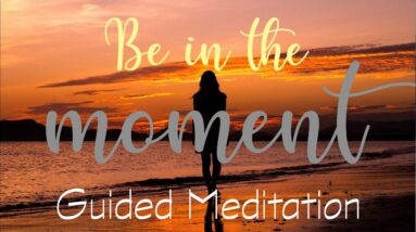 Just Be In The Moment ~ 15 Minute Guided Meditation