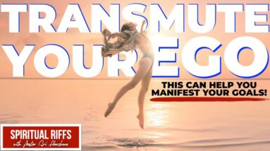 Transmute Your Ego to Manifest Success in Life | The One Time Your Ego May Actually Help You..