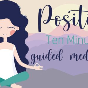 Positive 10 Minute Guided Meditation