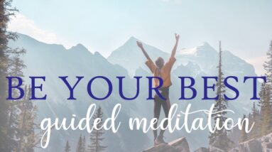 Today I Will Be My Best ~ 10 Minute Guided Meditation