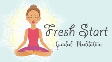 Your Fresh Start Begins Now (10 Minute Guided Meditation)