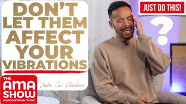 Your Loved Ones Are Full of NEGATIVITY? - Watch This! | Ask Master Anything