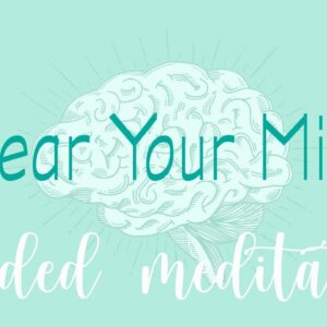 10 Minute Meditation to Clear Your Mind