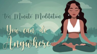 10 minute meditation you can do anywehere