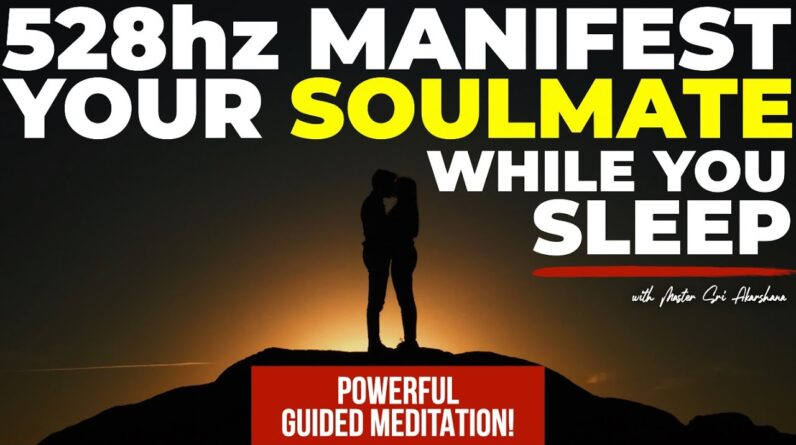 Manifest Your Soulmate While You Sleep | Powerful Guided Meditation 528hz [Works Like Magic!]