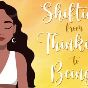 Shifting from Thinking to Being (10 Minute Guided Meditation)