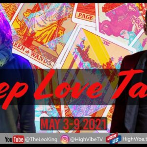 Deep Love Tarot Weekly Astrology Romance May 3-9 2021: People Change Their Minds... Deal With It!