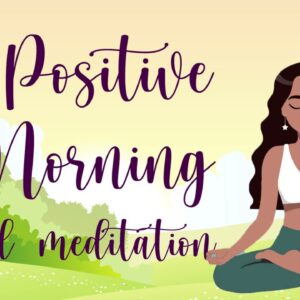 10 Minute Meditation for A Positive Morning
