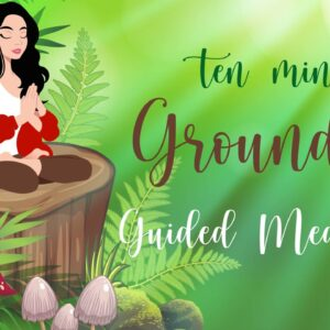 10 Minute Meditation for Grounding Your Energy