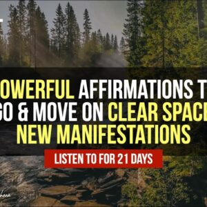 Powerful Affirmations to Clear Old Energies for New Manifestations | It's Time to Let Go and Move On