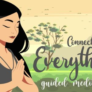 Guided Meditation For Feeling a Deep Connection to Everything
