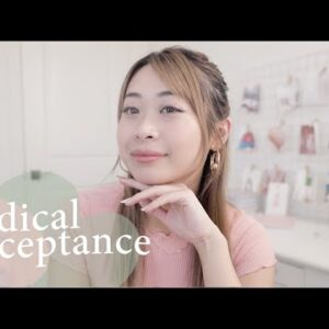 Radical Acceptance (it will change your life + set you free)