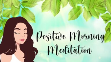 10 Minute Guided Meditation for a Positive Morning