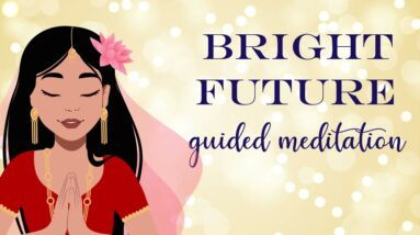 10 Minute Meditation for a Bright Future