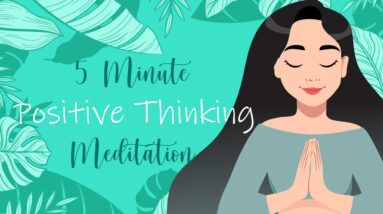 5 Minute Meditation for Positive Thinking