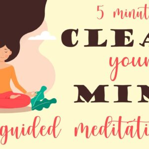 5 Minute Meditation to Clear Your Mind