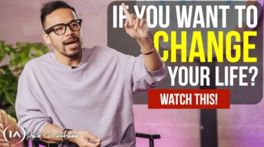 If You Want to Change Your Life - Watch This!