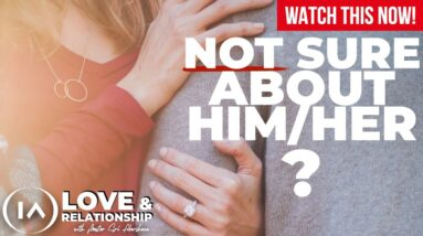 If You're NOT Sure if He/She is The One - Watch This! [When is it Time to Let Go & Move On?]