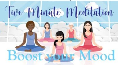 5 Minute Meditation to Boost Your Mood