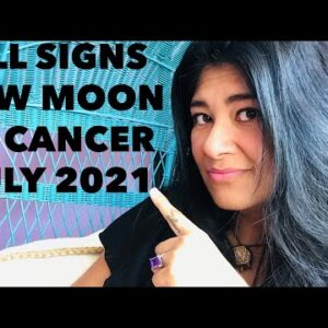 ALL SIGNS TIMESTAMPED - Cancer New Moon July 2021