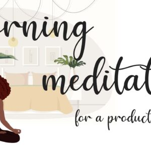 Morning Meditation For A Productive Day!