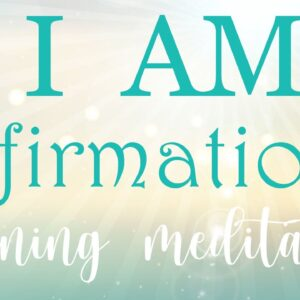Powerful Morning I AM Affirmations 10 Minute Guided Meditation