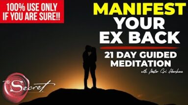 11 Minute Guided Meditation to Manifest Your Ex Back | Listen to for 21 Days [EXTREMELY POWERFUL!!]