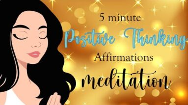 5 Minute Affirmations for Positive Thinking Guided Meditation
