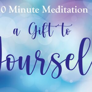 A Gift to Yourself (10 Minute Guided Meditation)
