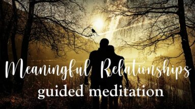 Attract & Manifest Meaningful Relationships Guided Meditation