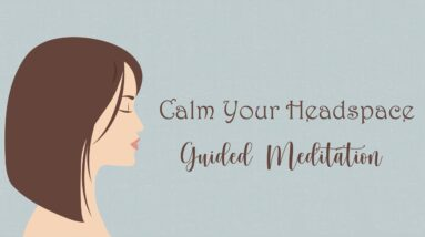Calm Your Headspace 10 Minute Guided Meditation