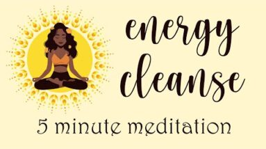 Energy Cleanse 5 minute meditation