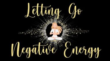 Letting Go of Negative Energy Guided Meditation