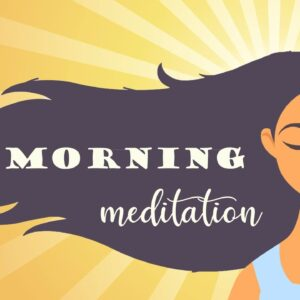 Morning Meditation That will Positively affect your day today
