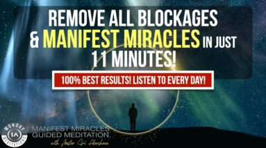 100% Manifest Miracles, Calm The Mind, & Remove All Negative Blocks | 11 Minute Guided Meditation