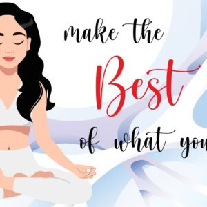 10 Minute Meditation for Making the Best of What You Have