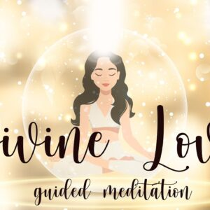 A Guided Meditation Filled with Divine Love